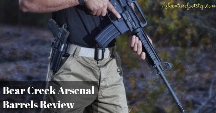 Bear Creek Arsenal Barrels Review - Adventure Footstep
