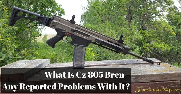 What-is-Cz-805-bren- Any-reported-problems-with-it-and-how-to-fix